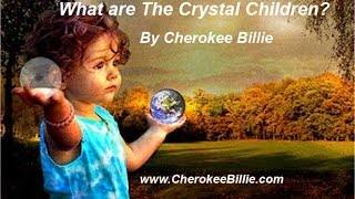 What are The Crystal Children?  By Cherokee Billie