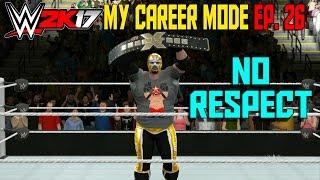 WWE 2K17 My Career Mode Gameplay Ep. 26   NO RESPECT (MyCareer Reaction Part 26)