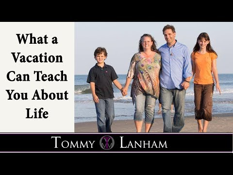 Tommy Lanham, What A Vacation Can Teach You About Life