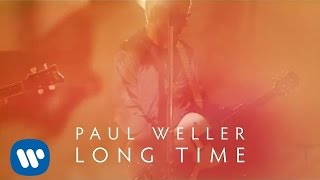 Paul Weller - Long Time (Official Video)