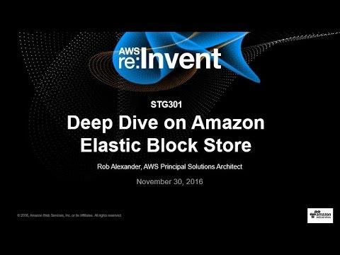 AWS re:Invent 2016: Deep Dive on Amazon Elastic Block Store (STG301)