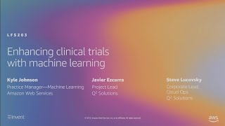 AWS re:Invent 2019: Enhancing clinical trials with machine learning (LFS203)