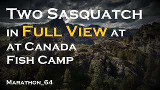 Sasquatch in Full View at Canada Fish Camp. Marathon_64