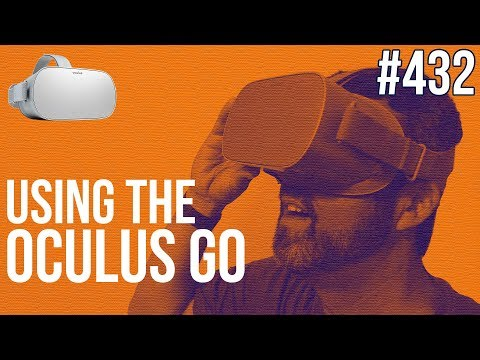 Using the Oculus Go by Mark Spencer - ProVideo Coalition