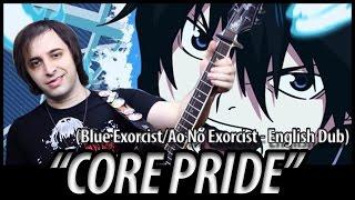 """Blue Exorcist opening 1 - """"Core Pride"""" (English Dub)/Ao No Exorcist"""