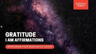 Gratitude Affirmations   Reprogram Your Brain While Asleep   Sleeping Series