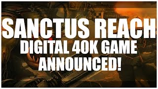 New 40K Game Announced! Warhammer 40,000: Sanctus Reach