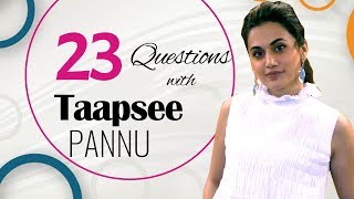 Taapsee Pannu's FUNNIEST 23 Questions