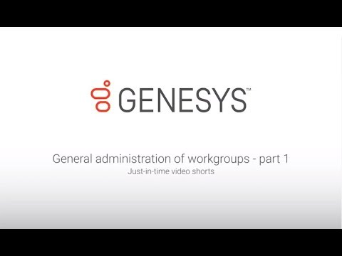 Genesys University: General Administration of Workgroups in Interaction Administrator - Part 1