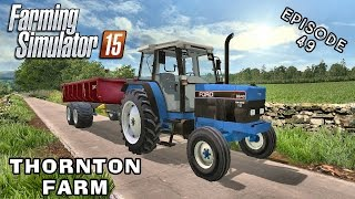 Let's Play Farming Simulator 2015 | Thornton Farm | Episode 49