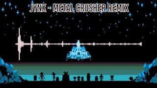 Undertale - Metal Crusher remix [Jynx]