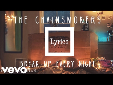 Chainsmokers Break Up Every Night [Official Lyrics]