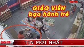 ⚡ NÓNG   Xôn xao clip giáo viên tư thục đánh trẻ ở Nghệ An