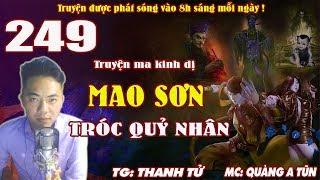 Truyện ma pháp sư - Mao Sơn tróc quỷ nhân [ Tập 249 ] Nhân quả Báo ứng - Quàng A Tũn