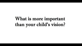 What is more important than your child vision?