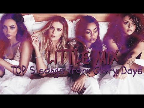 Little Mix - TOP 5 'Glory Days' songs