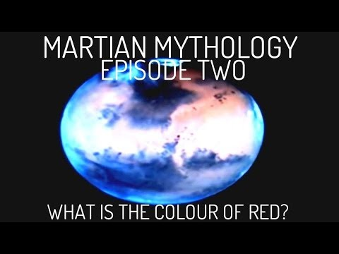 Martian Mythology : Episode Two - What is the Colour of Red? - 1080p HD