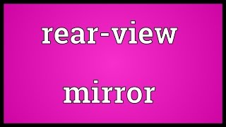 Rear-view mirror Meaning