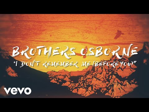Brothers Osborne  I Dont Remember Me Before You  Lyric