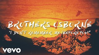 Brothers Osborne I Don 39 T Remember Me Before You Official Audio