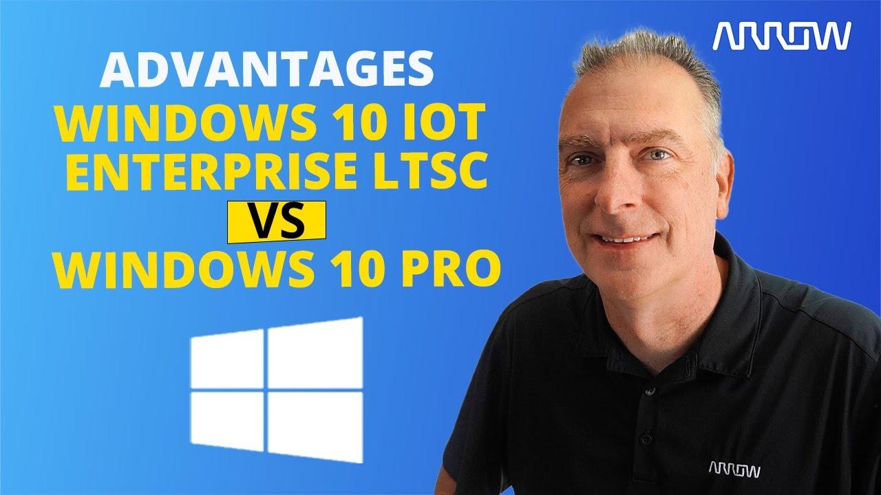 Why Use Windows 10 Iot Enterprise Ltsc Vs Windows 10 Pro Youtube