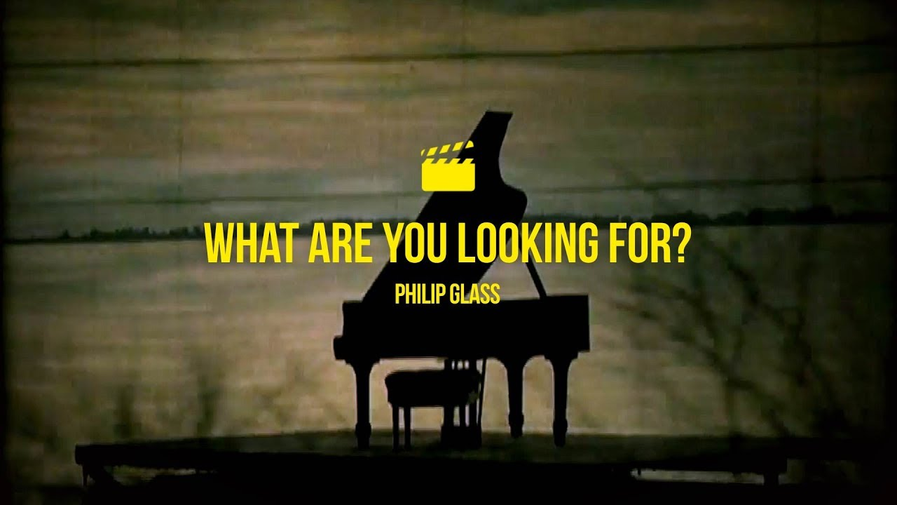 philip glass what are you looking for