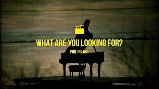 Philip Glass - What are you looking for?