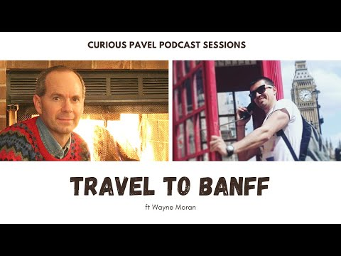🇨🇦 PODCAST 011: Travel to Banff, Canada ft @Wayne Moran