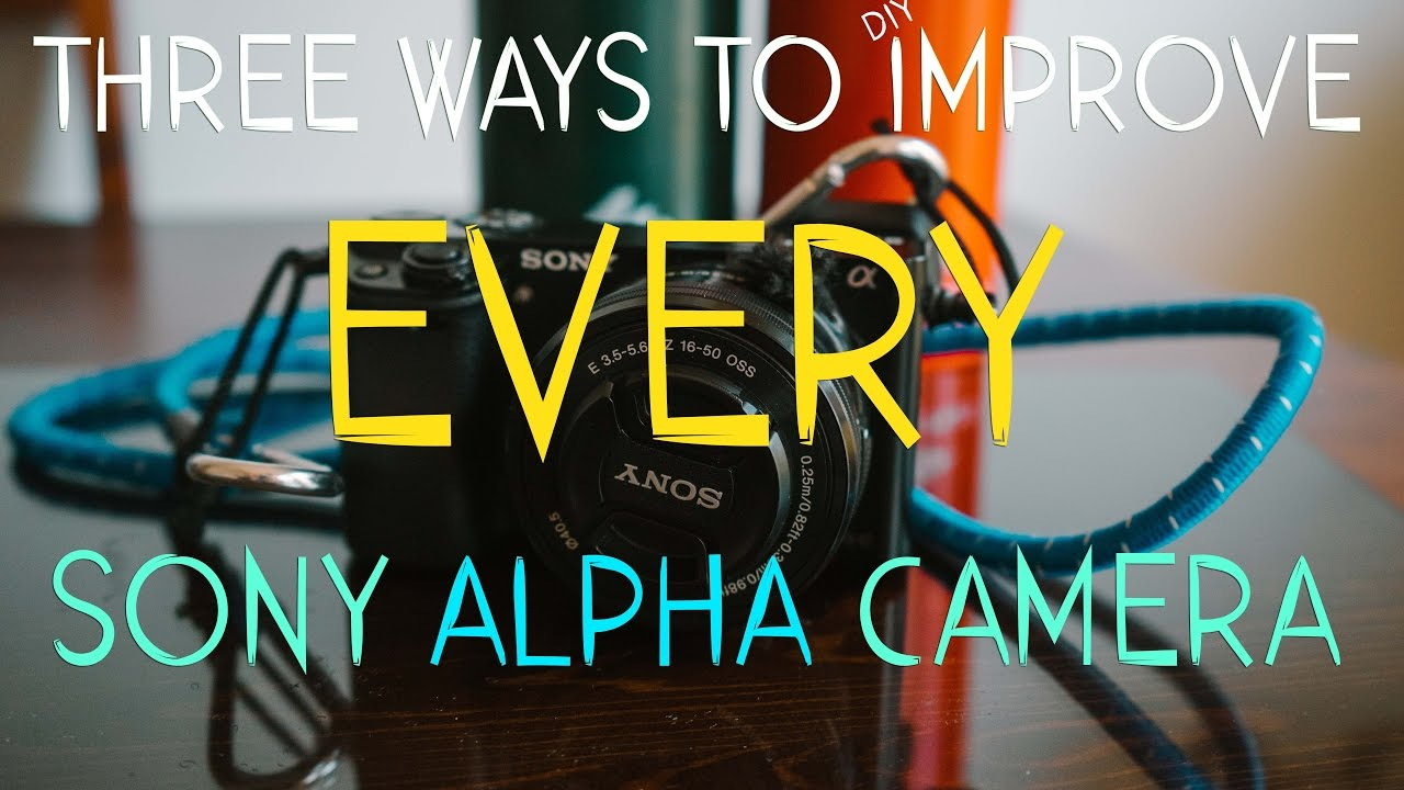 ALL SONY ALPHA CAMERA USERS NEED TO DO THESE Three Improvement  Hacks!!!!!!!! For Sony Alpha A6500