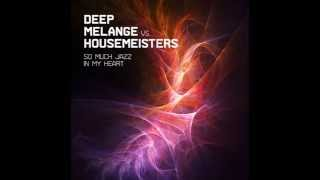 DEEP MELANGE VS  HOUSEMEISTERS - So much jazz in my heart (Housemeisters In the Mood Edit)