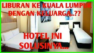 HOTEL KUALA LUMPUR DENGAN FASILITAS LENGKAP - COCOK BUAT KELUARGA BESAR