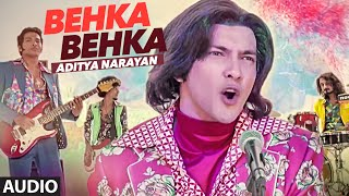 BEHKA BEHKA Full Audio Song | Aditya Narayan |  Hindi Song 2016
