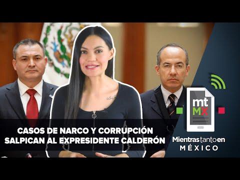 Felipe Calderón en la mira por los casos García Luna y Odebrecht   Mientras Tanto en México