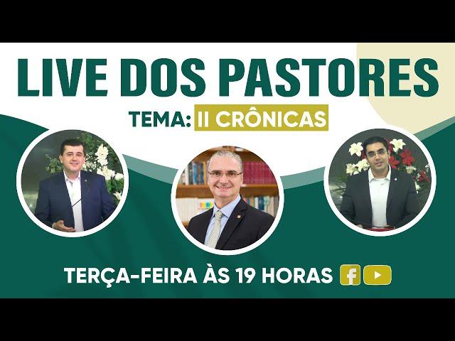 Live dos Pastores - 3a. Feira 9/3/2021 - 19h - II Crônicas