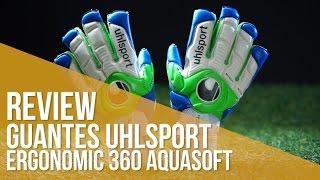 Review Guantes Uhlsport Ergonomic 360 Aquasoft
