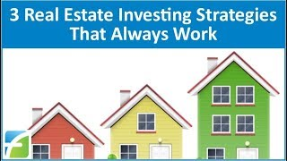 3 Real Estate Investing Strategies that Always Work