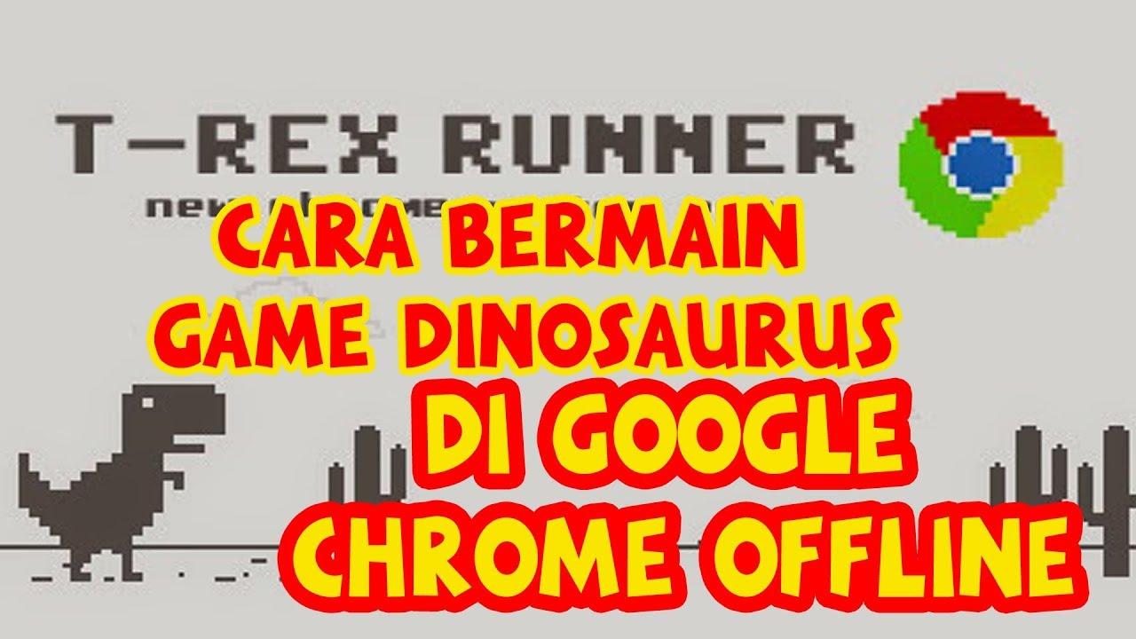 CARA BERMAIN GAME DINOSAURUS DI GOOGLE CHROME OFFLINE (T ...