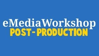 2014 Video Contest Guide Part IV: Post-Production
