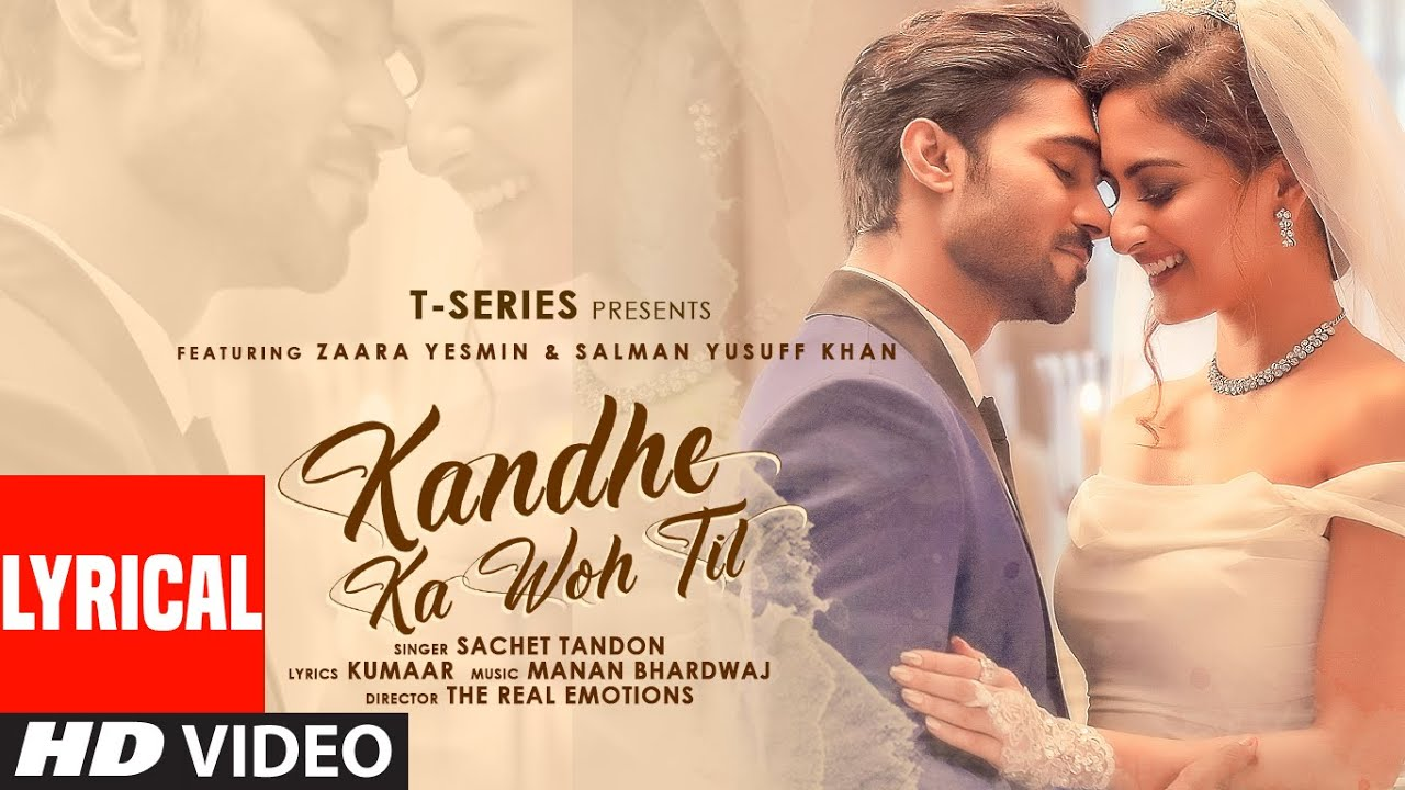 Kandhe Ka Woh Til Official Lyrical Video |Sachet Tandon, Manan Bhardwaj, Kumaar|Zaara Yesmin, Salman