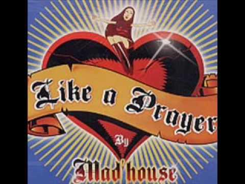 Mad House - Like a prayer