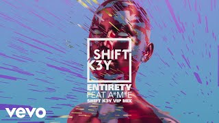 Shift K3Y - Entirety (VIP Remix) (Audio) ft. A*M*E