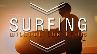 Surfing without the Frills : Mini Documentary