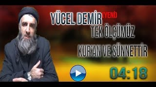Yücel DEMİR Konu: Tek Ölçü Kur'an Ve Sünnettir - Tevhid