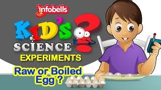Raw or Boiled Egg | Kids Experiments to do at home | Infobells