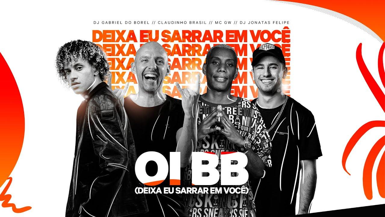 Oi Bb (Deixa Eu Sarrar Em Você) - Claudinho Brasil, Dj Gabriel do Borel, Dj Jonatas Felipe, Mc Gw