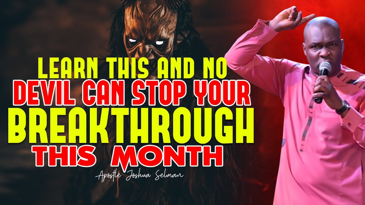Download LEARN THIS AND NO DEVIL CAN STOP YOUR BREAKTHROUGH THIS MONTH | APOSTLE JOSHUA SELMAN