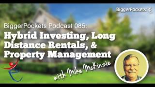 Hybrid Investing, Long Distance Rentals, & Management w/ Mike McKinzie | BiggerPockets Podcast 085