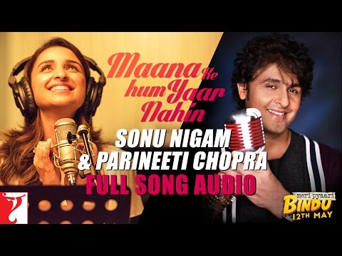 Audio: Maana Ke Hum Yaar Nahin (Duet) | Meri Pyaari Bindu | Sonu Nigam | Parineeti Chopra