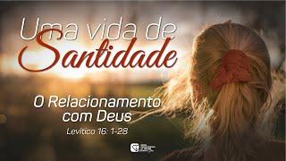#6 - Uma Vida de Santidade   O Relacionamento com Deus   30/06/21