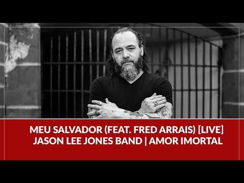 Meu Salvador (feat. Fred Arrais) [LIVE] - Jason Lee Jones Band | Amor Imortal